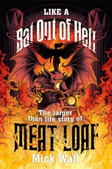 Like a Bat Out of Hell : The Larger than Life Story of Meat Loaf, Hardback Book