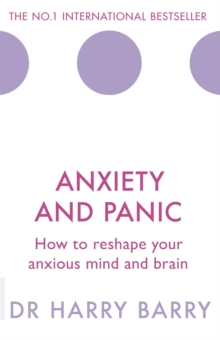 Anxiety and Panic : How to reshape your anxious mind and brain, Paperback / softback Book