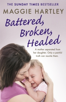 Battered, Broken, Healed : A mother separated from her daughter. Only a painful truth can bring them back together