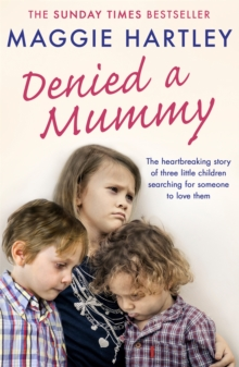 Denied a Mummy : The heartbreaking story of three little children searching for someone to love them.