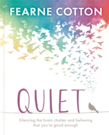 Quiet : Learning to silence the brain chatter and believing that you're good enough, Hardback Book