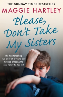 Please Don't Take My Sisters : The heartbreaking true story of a young boy terrified of losing the only family he has left