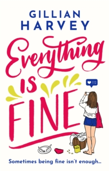Everything is Fine : A hilarious and feel-good romantic comedy about finding your very own happiness in 2020!, Paperback / softback Book