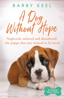 A Dog Without Hope : Neglected, unloved and abandoned, the puppy that just wanted to be loved, Paperback / softback Book