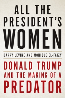 All the President's Women : Donald Trump and the Making of a Predator, Hardback Book