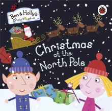 Ben and Holly's Little Kingdom: Christmas at the North Pole, Board book Book
