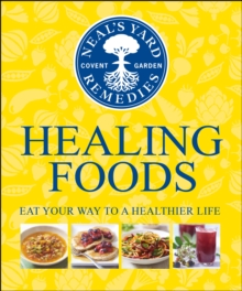 Neal's Yard Remedies Healing Foods : Eat Your Way to a Healthier Life, Hardback Book