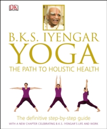 BKS Iyengar Yoga The Path to Holistic Health : The Definitive Step-by-Step Guide, Hardback Book