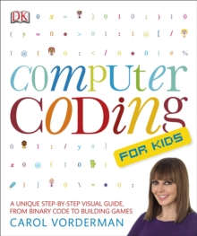 Computer Coding for Kids : A Unique Step-by-Step Visual Guide, from Binary Code to Building Games, Paperback Book