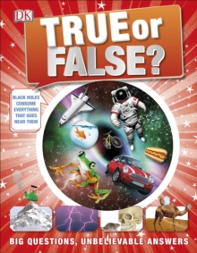 True or False? : Big Questions, Unbelievable Answers, Hardback Book