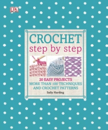 Crochet Step by Step : 20 Easy Projects. More than 100 Techniques and Crochet Patterns, Hardback Book