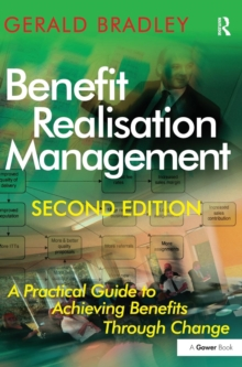 Benefit Realisation Management : A Practical Guide to Achieving Benefits Through Change, Hardback Book