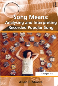Song Means: Analysing and Interpreting Recorded Popular Song, Paperback Book