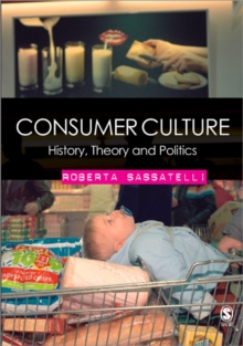 Consumer Culture : History, Theory and Politics, Paperback Book