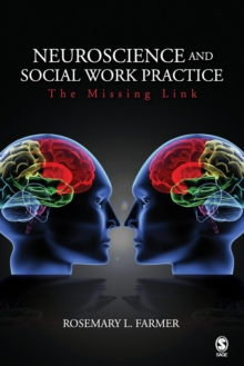 Neuroscience and Social Work Practice : The Missing Link, Paperback / softback Book