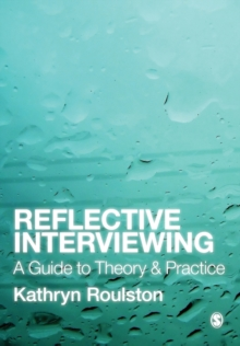 Reflective Interviewing : A Guide to Theory and Practice, Paperback Book