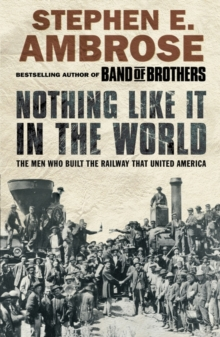 Nothing Like It in the World : The Men Who Built the Railway That United America, Paperback Book