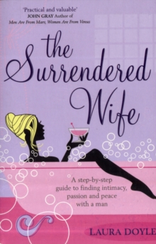 The Surrendered Wife : A Practical Guide To Finding Intimacy, Passion And Peace With Your Man, Paperback Book