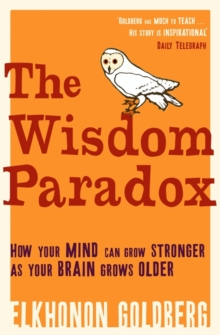 The Wisdom Paradox : How Your Mind Can Grow Stronger As Your Brain Grows Older, Paperback Book