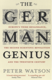 The German Genius : Europe's Third Renaissance, the Second Scientific Revolution and the Twentieth Century, Paperback Book