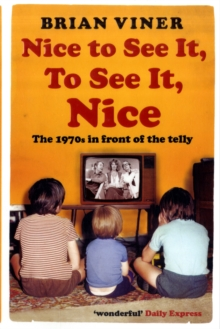 Nice to See It, To See It, Nice : The 1970s in front of the Telly, Paperback Book