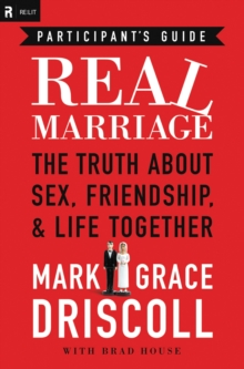 Real Marriage Participant's Guide : The Truth About Sex, Friendship, and Life Together