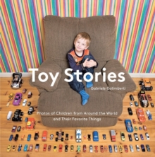 Toy Stories : Photos of Children and Their Favourite Things, Hardback Book