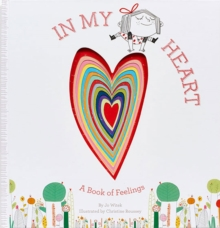 In My Heart: A Book of Feelings : A Book of Feelings, Hardback Book