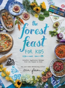 Forest Feast for Kids, The : Colorful Vegetarian Recipes That Are Simple to Make, Hardback Book