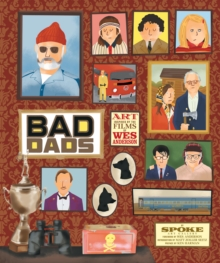 Wes Anderson Collection: Bad Dads: Art Inspired by the Films of W : Art Inspired by the Films of Wes Anderson, Hardback Book