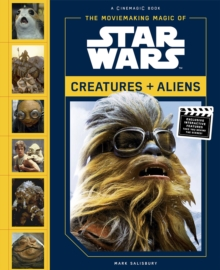 Moviemaking Magic of Star Wars: : Creatures & Aliens, Hardback Book