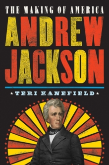 Andrew Jackson : The Making of America, Hardback Book
