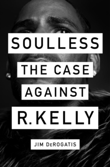 Soulless: The Case Against R. Kelly : The Case Against R. Kelly, Hardback Book