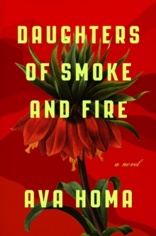 Daughters of Smoke and Fire : A Novel, Hardback Book