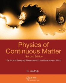 Physics of Continuous Matter : Exotic and Everyday Phenomena in the Macroscopic World, Hardback Book