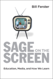Sage on the Screen : Education, Media, and How We Learn