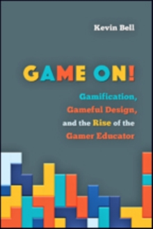 Game On! : Gamification, Gameful Design, and the Rise of the Gamer Educator