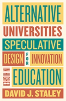 Alternative Universities : Speculative Design for Innovation in Higher Education, Hardback Book