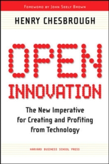 Open Innovation : The New Imperative for Creating and Profiting from Technology, Paperback Book