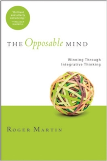 The Opposable Mind : How Successful Leaders Win Through Integrative Thinking, Paperback Book