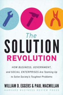The Solution Revolution : How Business, Government, and Social Enterprises Are Teaming Up to Solve Society's Toughest Problems, EPUB eBook