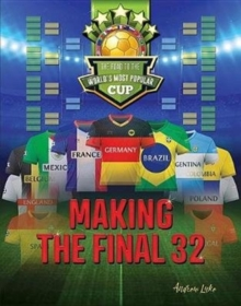 Making the Final 32 : The Road to the World's Most Popular Cup, Hardback Book