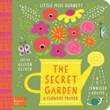 Little Miss Burnett : The Secret Garden A Babylit Flower Primer, Board book Book