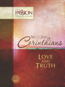 Tpt Passion Translation: 1st & 2nd Corinthians - Love and Truth, Paperback / softback Book
