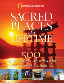 Sacred Places of a Lifetime : 500 of the World's Most Peaceful and Powerful Destinations, Hardback Book