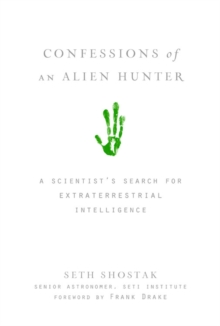 Confessions of an Alien Hunter : A Scientists Search for Extraterrestrial Intelligence, Hardback Book