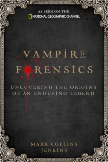 Vampire Forensics : Uncovering the Origins of an Enduring Legend, Hardback Book