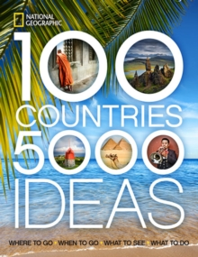 100 Countries, 5000 Ideas : Where to Go, When to Go, What to See, What to Do, Paperback Book