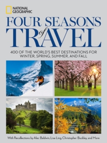 Four Seasons of Travel : 400 of the World's Best Destinations in Winter, Spring, Summer, and Fall, Hardback Book