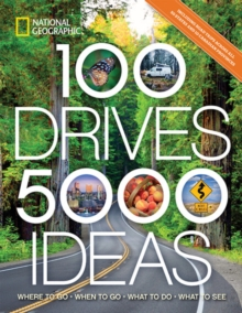 100 Drives, 5,000 Ideas : Where to Go, When to Go, What to See, What to Do, Paperback / softback Book